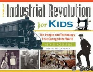 the-industrial-revolution-for-kids-the-people-and-technology-that-changed-the-world-stem-books-for-kids