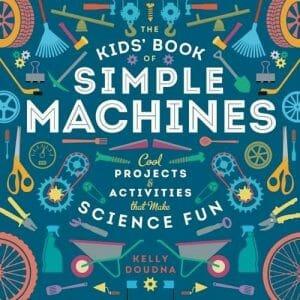 the-kids-book-of-simple-machines-cool-projects-activities-that-make-science-fun-stem-books-for-kids