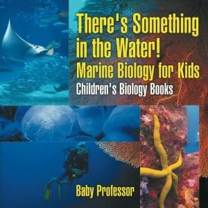 theres-something-in-the-water-marine-biology-for-kids-stem-books-for-kids
